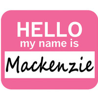 Mackenzie Hello My Name Is Mouse Pad