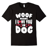 Woof Means I Love You In Dog T-Shirt
