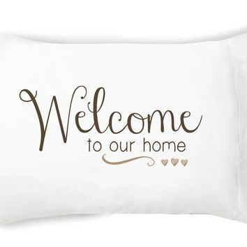 Welcome To Our Home Pillowcase Set