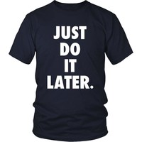 Funny T Shirt - Just Do It Later