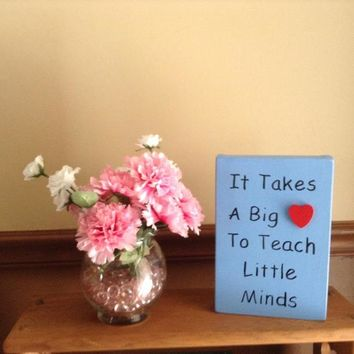 Teacher Appreciation Gift, It Takes A Big Heart To Teach Little Minds Hanging Or Standing Teacher Wood Sign For Classroom, Office, Or Home