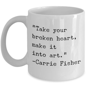 Take Your Broken Heart, Make it into Art Carrie Fisher Tribute Mug Ceramic Coffee Cup