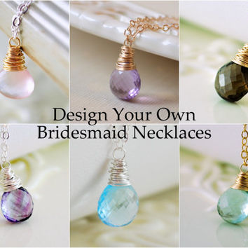 NEW Design Your Own Bridesmaid Necklaces, Custom Gemstone Jewelry, Wire Wrapped Stone Pendant, Sterling Silver or Gold, Free Shipping