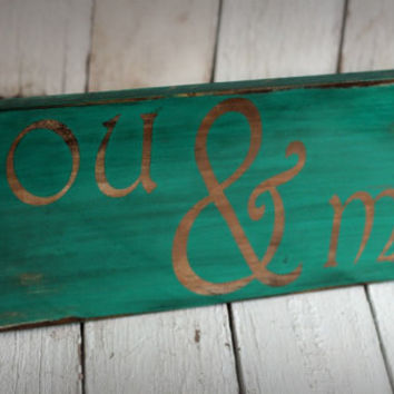 YOU & ME Hand painted and distressed wood sign by MannMadeDesigns4