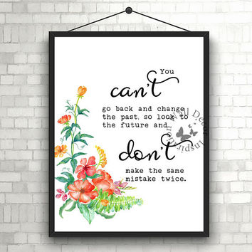 You can't go back and change the past | Inspiration Motivation | Home Decor Print | Printable Quote | Typography | Office Decor Printable