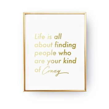 Life Is All About Finding People Crazy Print, Best Friend Gift, Real Gold Foil Print, Gift For Her, Best Friend Poster, Gift Ideas For Her,