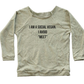 I Am A Social Vegan I Avoid Meet Shirt Tumblr Fashion Funny Slogan Shirt Women Off Shoulder Raglan Jumper Long Sleeve Sweatshirt Women Shirt