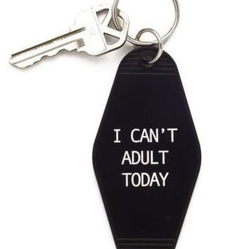 I Can't Adult Today Keychain