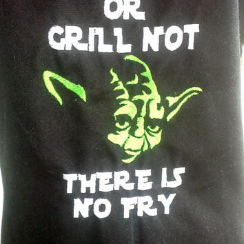 Yoda - Star Wars Cooking Apron - Embroidered - Grill or Grill Not There Is No Fry