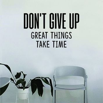Don't Give Up Great Things Take Time Wall Decal Quote Home Room Decor Decoration Art Vinyl Sticker Inspirational Motivational