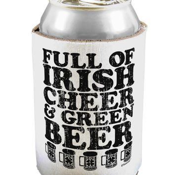 Full of Irish Cheer and Green Beer Can / Bottle Insulator Coolers by TooLoud