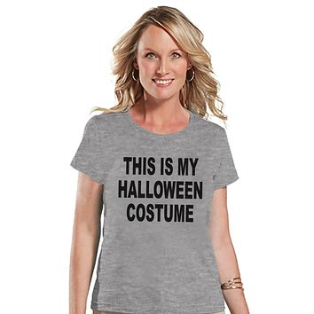 This Is My Costume - Adult Halloween Costumes - Funny Womens Shirt - Women's Costume Tshirt - Ladies Grey Tshirt - Happy Halloween Top