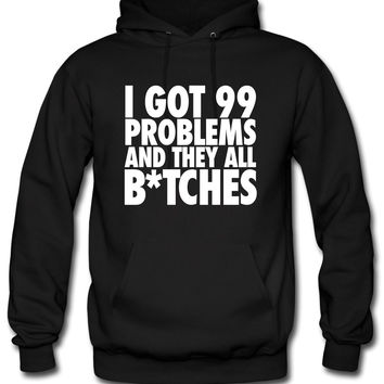 I Got 99 Problems And They All Bitches bitches Hoodie