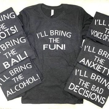 I'll Bring The Alcohol, Girls Weekend, Party Shirts, Bestie Shirts, Best Friend Shirts, Bachelorette Party Shirts, Birthday Bash Shirts