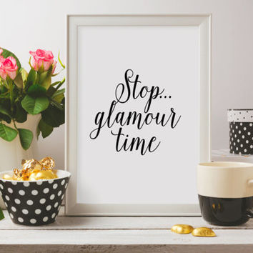 "Fashion print ""Stop glamour time"" Fashion quote Fashion poster Inspirational poster Glamour poster Printable poster Home decor Wall art"