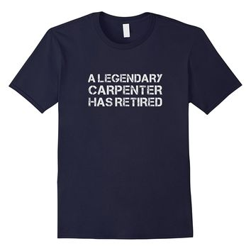 A Legendary Carpenter Has Retired Retirement T-shirt Gift