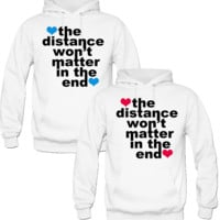 THE DISTANCE WONT MATTER IN THE END COUPLE LOVE HOODIES