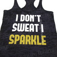 I Don't Sweat I Sparkle Tank Top Womens Workout tank clothing Racerback Burnout fitness gym summer Special