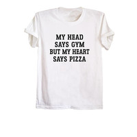 My head says gym but my heart says pizza shirt funny t-shirts unisex workout tops tumblr exercise clothing grunge tshirt size XS S M L