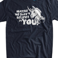 Funny Shirt Unicorn T-Shirt Unicorns Magic Funny Maybe We Don't Believe In You Unicorn T-Shirt T-Shirt T Shirt Mens Ladies Womens Youth Kid