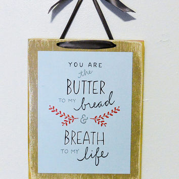 You Are the Butter to my Bread, the Breath to My Life Wood Print, Hand-drawn, Julia Child, housewarming gift, hostess gift, birthday gift