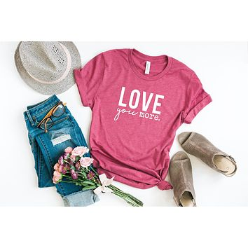 Love You More Short Sleeve Graphic T Shirt