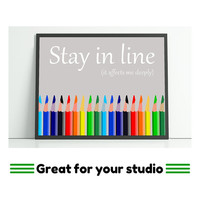 Studio art funny print, stay in line, it affects me deeply. Colourful craft room art, pencils in a line, ideal gift for artists
