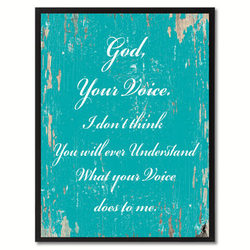 God your voice I don't think you will ever understand what your voice does to me Religious Quote Saying Gift Ideas Home Decor Wall Art