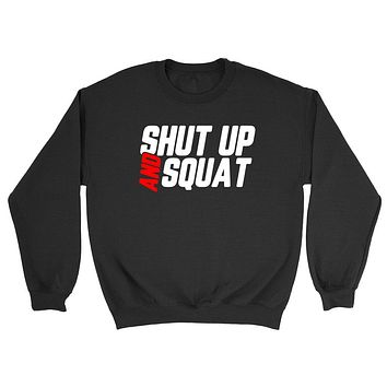 Shut up and squat, funny workout, gym, fitness, weigth lifting, graphic Crewneck Sweatshirt