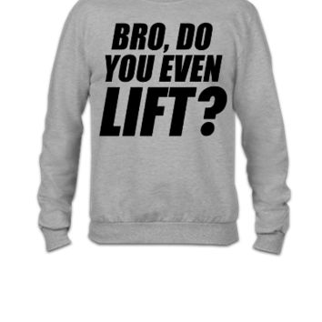 Bro Do You Even Lift - Crewneck Sweatshirt