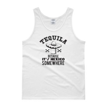 Tequila Because It's Mexico Somewhere - Tank top