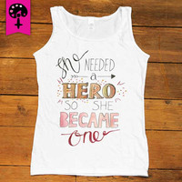 She Needed A Hero So She Became One -- Women's Tanktop