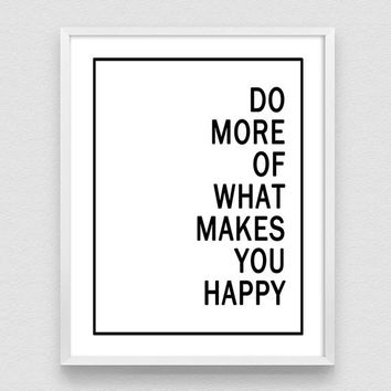 Do More of What Makes You Happy  Printable, Black and White Quote, Wall Art Poster, Home Decor, Office Quotes, positive quotes about life