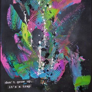 Don't Grow Up, It's A Trap by Joanna Bladh, Acrylic and Spray Paint on Canvas