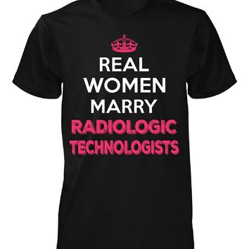 Real Women Marry Radiologic Technologists. Cool Gift - Unisex Tshirt