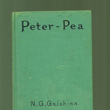 Rarer Vintage Children's Book, Peter-Pea, Written And Illustrated By N.G. Grishina, 1926 Solid Hardcover Vintage Book, 17th Impression