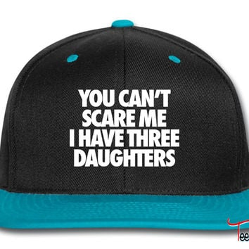 You Can't Scare Me I Have Three Daughters Snapback