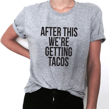 after this we're getting tacos Tshirt gray Fashion funny slogan womens ladies lady gift present graphic tees party workout fitness yoga gym