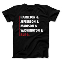 Hamilton Shirt - Hamilton and Jefferson and Madison and Washington & Burr