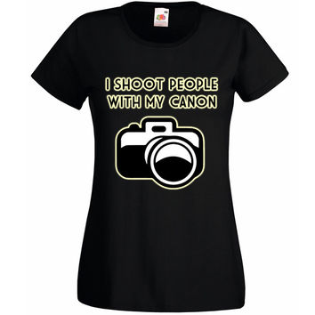 I Shoot People With My Canon Women Funny T-shirt