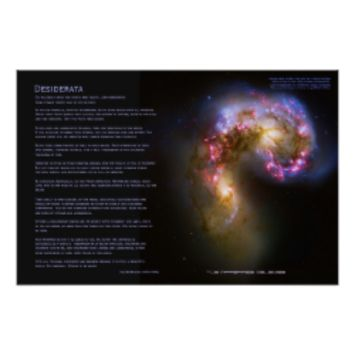 Inspirational Guidance series The full Desiderata by Max Ehrmann: Go placidly amidst the noise and haste... featuring two merging galaxies, known as the Antennae Galaxies - NGC4038 and NGC4039. As these galaxies hurtle through each other, billions of new s