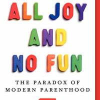 All Joy And No Fun: The Paradox Of Modern Parenthood by Jennifer Senior (Bargain Books)