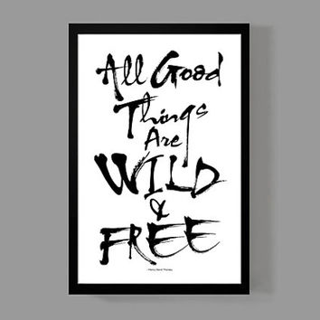 All good things are wild & free - Quirky Modern Typographic Art - Modern Quote Print