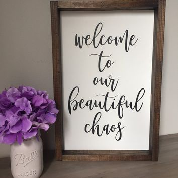 Welcome to our Beautiful Chaos Wood Framed Sign / Custom Home Decor