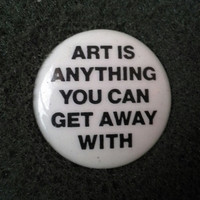 "Unworn Retro 1980s Pinback Button ""Art is anything you can get away with"" Unworn NOS"