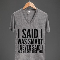 I SAID I WAS SMART. I NEVER SAID I HAD MY SHIT TOGETHER. V-NECK T-SHIRT (IDD252017)