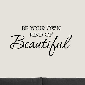 Be Your Own Kind of Beautiful Wall Art Vinyl Decal