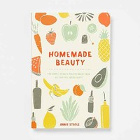 Homemade Beauty: 150 Simple Beauty Recipes Made From All-Natural Ingredients By Annie Strole
