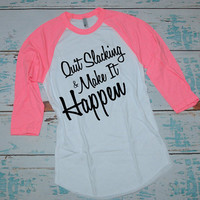 Quit Slacking and Make It Happen - Baseball shirt with motivational saying. Workout baseball shirt. gym shirt. exercise shirt. Unisex tee