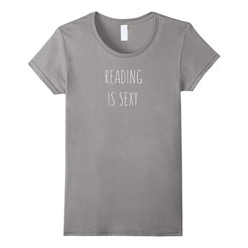 Reading is sexy t-shirt for english teachers and writers